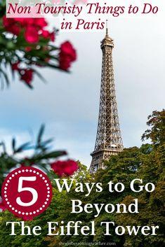 Non Touristy Things to Do in Paris: 5 Ways to Go Beyond the Eiffel Tower #Paris #France #Travel #EiffelTower