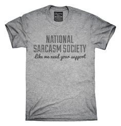 National Sarcasm Society Like We Need Your Support T-Shirts, Hoodies, Tank Tops