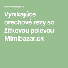Vynikajúce orechové rezy so žĺtkovou polevou | Mimibazar.sk