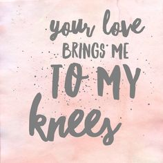 sometimes i'm doing homework or sitting in silence and my body feels whole, and my heart is overflowing and all i want to do is reach my hands out to my King as my knees fall to the ground / i love you, Jesus.