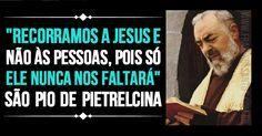 """""""Recorramos a Jesus e não às pessoas, pois só Ele nunca nos faltará."""" São Pio de Pietrelcina #Jesus #DivinaProvidência #PadrePio"""