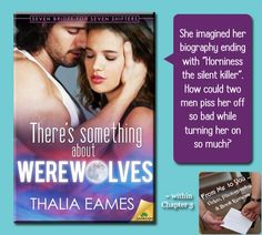 "THERE'S SOMETHING ABOUT WEREWOLVES by Thalia Eames​ -- Read my ""review"" here: http://frommetoyouvideophoto.blogspot.com/2015/05/spreading-word-seven-brides-for-seven.html #teaser #books #paranormal #paranormalromance #meme #spreadingtheword  #ThaliaEames"