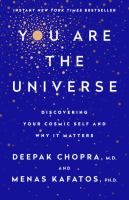 You are the universe : discovering your cosmic self and why it matters / Deepak Chopra, M.D., and Menas C. Kafatos, Ph.D..
