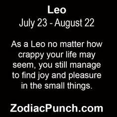As a Leo no matter how. Astrology Leo, Finding Joy