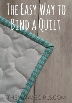 The Easy Way to Bind a Quilt - Tutorial Here http://themamasgirls.com/the-easy-way-to-bind-a-quilt-tutorial/