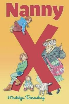 Nanny X by Madelyn Rosenberg Published 2014 by Holiday House 106 Pages Middle Grade Fiction Ages...
