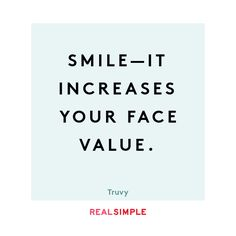 *Smile - it increases your face value.