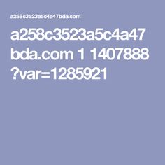 a258c3523a5c4a47bda.com 1 1407888 ?var=1285921