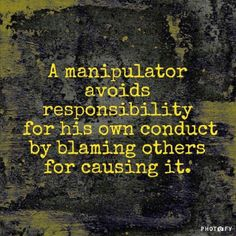 A manipulator avoids responsibility for his own conduct by blaming others for causing it. Narcissistic Behavior, Narcissistic Sociopath, Narcissistic Personality Disorder, Narcissistic Husband, Abusive Relationship, Toxic Relationships, Troubled Relationship, Relationship Quotes, People Quotes