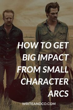 How to get big impact from small character arcs in your screenplay