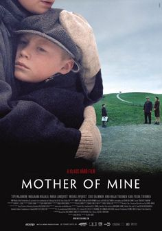 MOTHER OF MINE (2005)  During World War II more than 70,000 Finnish children were evacuated to neutral Sweden. This movie tackles that painful patch of history in the tale of 9-year-old Eero, a child who increasingly feels abandoned by his biological Finnish mother and yet not attached to his Swedish surrogate mom. When he is returned to Finland, his confusion intensifies.