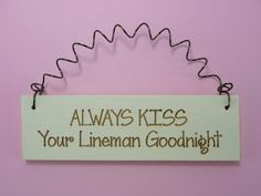 MINI SIGN Always Kiss Your Lineman Goodnight - Wooden Cute Home Decor Handpainted Laser Engraved Spouse Wife Girlfriend on Etsy, $6.95