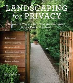 Landscaping for Privacy: Innovative Ways to Turn Your Outdoor Space into a Peaceful Retreat, by Marty Wingate