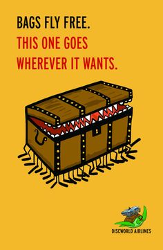 'Bags Fly Free. This One Goes Wherever It Wants.' -Discworld's 'Luggage' (Discworld Airlines Poster by brainconfetti on Etsy.)