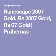 Runescape 2007 Gold, Rs 2007 Gold, Rs 07 Gold | Probemas