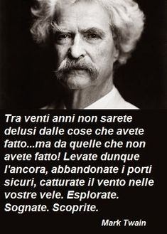 Mark Twain Quotes, Italian Quotes, Mind Over Matter, Motto, Sentences, Einstein, Best Quotes, Motivational Quotes, Mindfulness