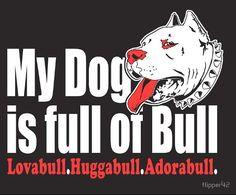 My Dog Is Full Of Bull! - Lovabull - Huggabull - Adorabull Stickers