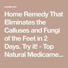 Home Remedy That Eliminates the Calluses and Fungi of the Feet in 2 Days. Feet Care, Fungi, Home Remedies, Natural Remedies, Health And Beauty, Beauty Hacks, Healing, Skin Care, Day