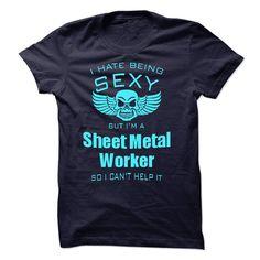I Hate Being Sexy I Am A Sheet Metal Worker T Shirt, Hoodie, Sweatshirt