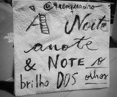 """Sempre. // """"À noite anote e note o brilho dos olhos"""" // #noite #night #nightlife #brilho #olhos #eyes  #mensagem #frases #love #life #vida #design #amazing #amor #pensamentos #instadaily #poema #art #instagood #inspiration #illustration #handmade #me #caligrafia #lettering #poesia #decor #quadro #reenquadro"""