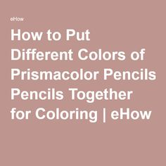 How to Put Different Colors of Prismacolor Pencils Together for Coloring | eHow
