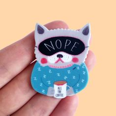 "Brooch // Pin // Cat // tired cat // nope // coffee lover // ""Not a morning person"" // cat jewellery // shrink plastic // statement"