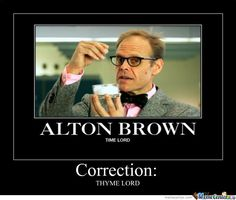 Alton Brown and Doctor Who in one meme. I thought perfection wasn't possible, but now there is this.... well this and Benedict Cumberbatch