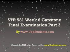 http://www.UopStudents.com/ Click here to download Complete Answers of STR 581 Week 6 Capstone Final Examination Part 3 http://goo.gl/aVYZAE