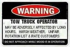 Towing--it's a tough job. Truck Driver Wife, Truck Drivers, Best Quotes, Funny Quotes, Towing Company, Towing And Recovery, Safety Message, Advertising Signs, Slow Down