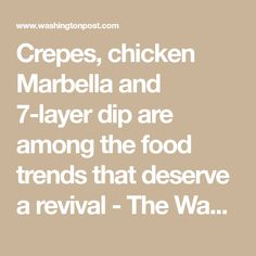 Crepes, chicken Marbella and 7-layer dip are among the food trends that deserve a revival - The Washington Post