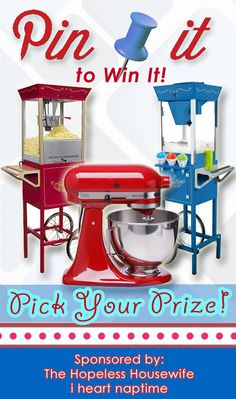 Pin it to win it! Click through to enter to win a kitchen aid, popcorn machine or snow cone machine!