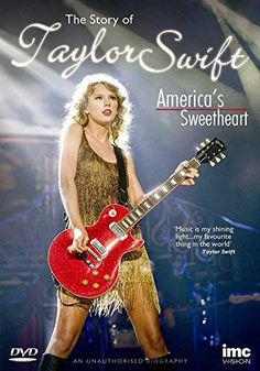 Taylor Swift - Americas Sweetheart - The Story of