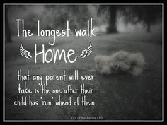 """The Longest Walk Home...is when a child has """"run"""" ahead of you. # Stillbirth, Grief, Baby Loss"""