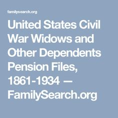 United States Civil War Widows and Other Dependents Pension Files, 1861-1934 — FamilySearch.org