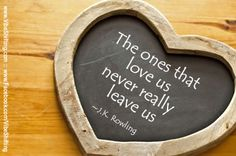 """""""The ones that love us never really leave us."""" ~J.K. Rowling #quotes #HarryPotter http://www.facebook.com/VibeShifting"""