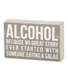 Alcohol ~ because no great story ever started with someone eating a salad.