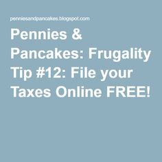 Pennies & Pancakes: Frugality Tip #12: File your Taxes Online FREE!
