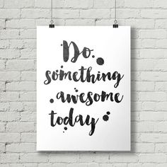 Do Something Awesome Today  Inspirational by thetypographyshop #inspirational #inspiration #typography #printable #poster #diy #quote #do #something #awesome #today