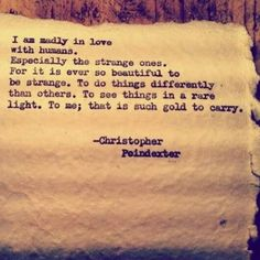 Christopher Poindexter--Love the strange ones in life.