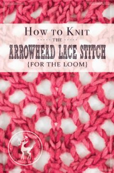 How to Knit the Arrowhead Lace Stitch for the Loom | Vintage Storehouse & Co.