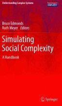 Simulating social complexity : a handbook / Bruce Edmonds, Ruth Meyer, editors (2013)