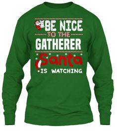 Be Nice To The Gatherer Santa Is Watching.   Ugly Sweater  Gatherer Xmas T-Shirts. If You Proud Your Job, This Shirt Makes A Great Gift For You And Your Family On Christmas.  Ugly Sweater  Gatherer, Xmas  Gatherer Shirts,  Gatherer Xmas T Shirts,  Gatherer Job Shirts,  Gatherer Tees,  Gatherer Hoodies,  Gatherer Ugly Sweaters,  Gatherer Long Sleeve,  Gatherer Funny Shirts,  Gatherer Mama,  Gatherer Boyfriend,  Gatherer Girl,  Gatherer Guy,  Gatherer Lovers,  Gatherer Papa,  Gatherer Dad…