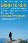 Born to Run: A Hidden Tribe, Superathletes, and the Greatest Race the World Has Never Seen by: Christopher McDougall