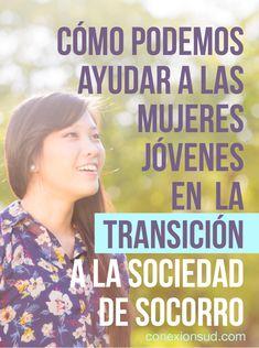 Las hermanas necesitan sentirse amadas y valoradas cuando realizan la transición a la Sociedad de Socorro desde las Mujeres Jóvenes.