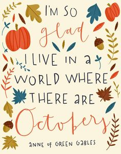 I love Anne With An  An E...Anne of Green Gables...Fall...and especially October!