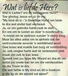 Wat is liefde Here Prayer Verses, Scripture Verses, Bible Verses Quotes, Live Life Happy, Afrikaanse Quotes, Inspirational Prayers, Sweet Words, Uplifting Quotes, Faith In God