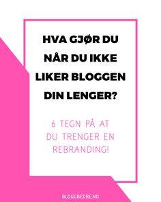 Har du mistet lysten på å blogge? Føler du ikke lenger at bloggen fungerer for deg? Her er 6 tegn på at du trenger en rebranding!