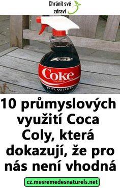 10 průmyslových využití Coca Coly, která dokazují, že pro nás není vhodná Health Advice, Spray Bottle, Coca Cola, Health And Beauty, Diy And Crafts, Projects To Try, Cleaning Supplies, Preschool, Optimism
