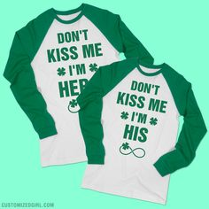 Don't kiss me, I'm hers! Show off your love for your Irish lassie with this cool matching couple shirt. You'll drink green beer on ST. Patrick's Day but the only kiss you'll get is from your girlfriend. Women's green long sleeve shirts for St Patricks Day! #stpatricksday #green #matchingcouples #customizedgirl