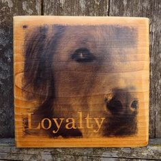 Loyalty  Beautiful Wooden Plaque for Dog Lovers
